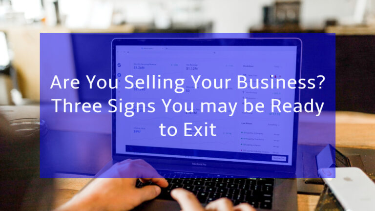 Are You Selling Your Business? Three Signs You May be Ready to Exit