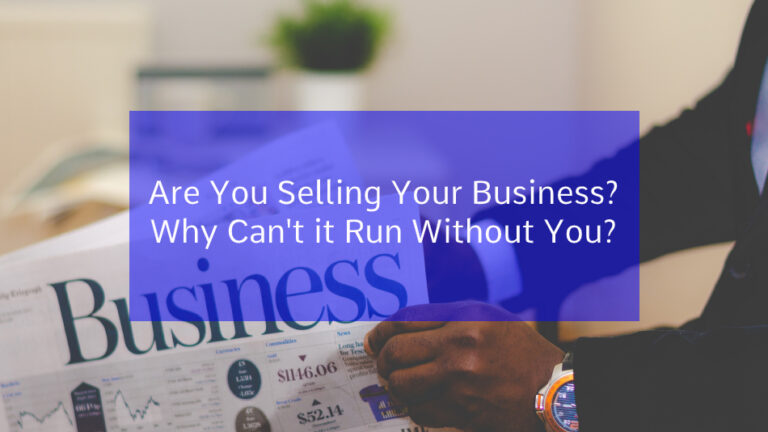 Are You Selling Your Business? Why Can't It Run Without You?
