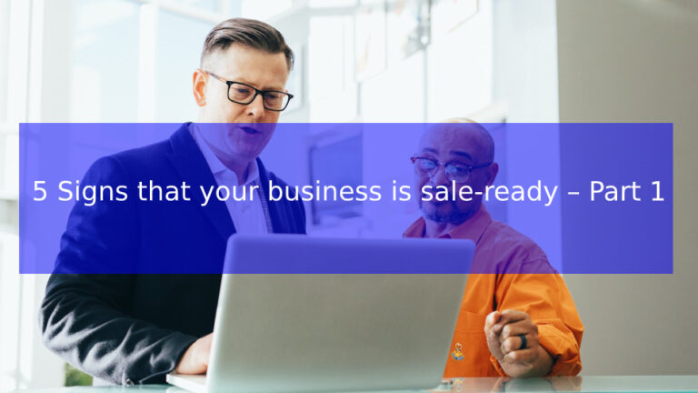 5 Signs that your business is sale-ready – Part 1