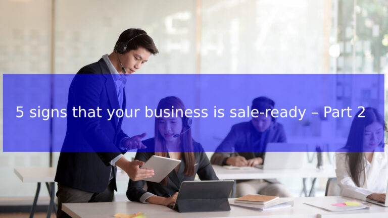 5 signs that your business is sale-ready – Part 2