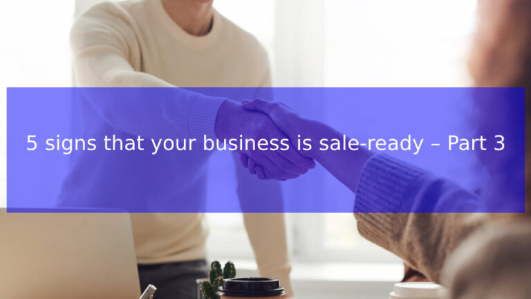 Read more about the article 5 signs that your business is sale-ready – Part 3