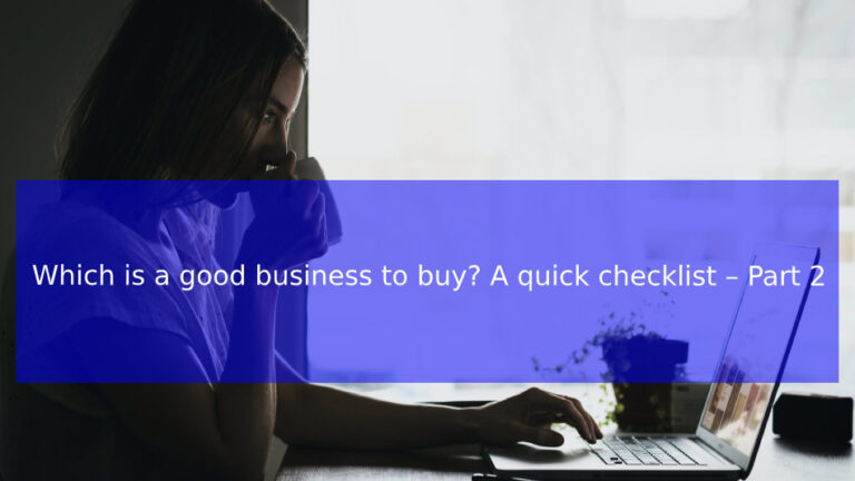 Read more about the article Which is a good business to buy? A quick checklist – Part 2