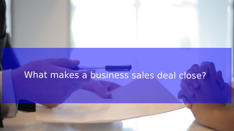 What makes a business sales deal close?