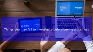 Read more about the article Things you may fail to investigate before buying a business