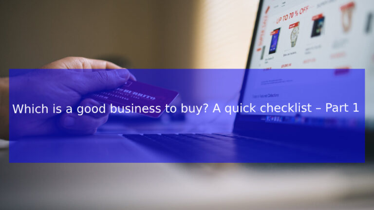 Read more about the article Which is a good business to buy? A quick checklist – Part 1