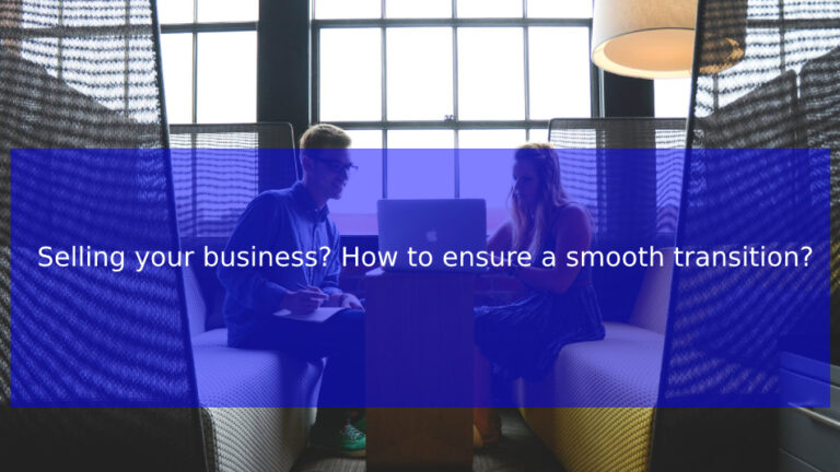 Read more about the article Selling your business? How to ensure a smooth transition?