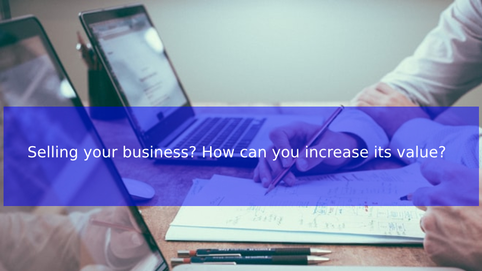 Selling your business? How can you increase its value?