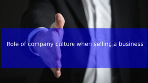 Read more about the article Role of company culture when selling a business