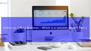 Read more about the article Online vs. Offline Business – Which is a saleable model? Part 1